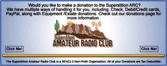 Would you like to make a donation to the Superstition ARC? We have multiple ways of handling it for you, including: Cash, Check, Debit/Credit cards, PayPal, along with Equipment /Estate donations. Check out our donations page for more information. https://superstitionarc.org/super_donations.shtml