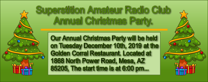 The clubs annual Christmas Party will be held on Tuesday December 10th, 2019 at the Golden Corral Restaurant located at 1866 North Power Road, Mesa, AZ. 85205. The atart time is at 6:00 pm...