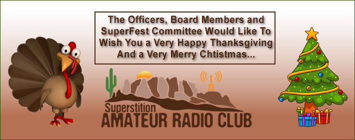 The Officers, Board Members and SuperFest Committee of the Superstition Amatrur Radio Club Would Like To Wish You a Very Happy Thanksgiving And a Very Merry Chtistmas...