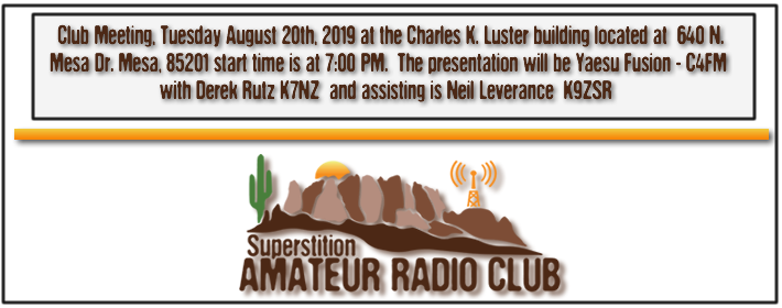 Superstition ARC August Club Meeting - August 21st, 2019 at 640 N. Mesa Drive at the Charles K. Luster Building - From 7:00 PM to 9:00 PM - The monthly presentation for Augusr will be on Yaesu Fusion C4FM given by Derek Rutz K7NZ. He will explain system Fusion and C4FM that will be east to follow.