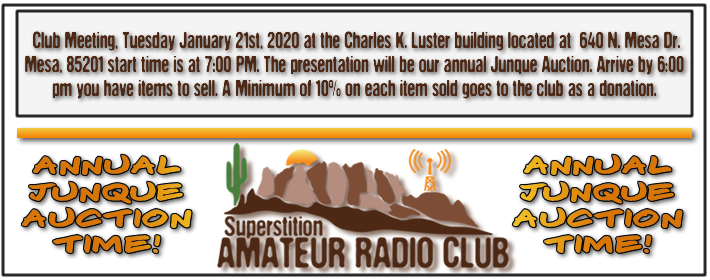 Superstition ARC January Club Meeting - January 16th, 2018 at 640 N. Mesa Drive at the Charles K. Luster Building - From 7:00 PM to 9:00 PM - The presentation will be our annual Junque Auction. Arrive early (6:00 pm) if you have items to sell. A minimum of 10% of the sell price on each item goes to the club as a donation.