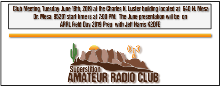 Superstition ARC June Club Meeting - June 16th, 2020 at 640 N. Mesa Drive at the Charles K. Luster Building - From 7:00 PM to 9:00 PM - The monthly presentation for June will be Field Day Preperation given by Jeff K2DFE...