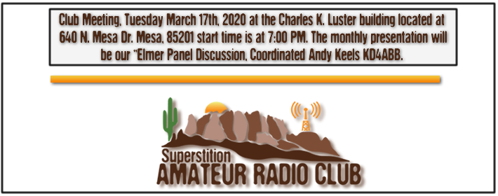 Superstition ARC March Club Meeting - Maech 17th, 2020 at 640 N. Mesa Drive at the Charles K. Luster Building - From 7:00 PM to 9:00 PM - The presentation will be Bob Heil on Ham Radio Audio.