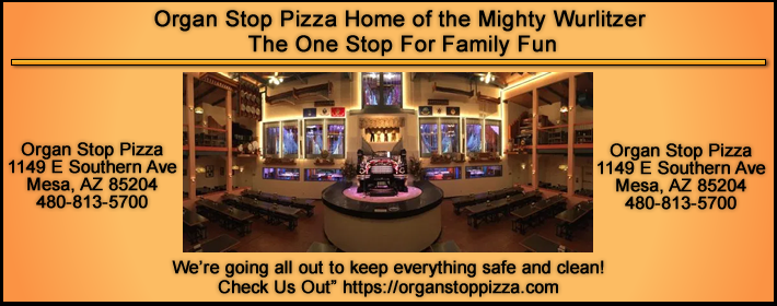 Check out Organ Stop Pizza located at; 1149 East Southern Ave. Mesa, AZ. 85204 Great Music and all tyou can eat Pizza...