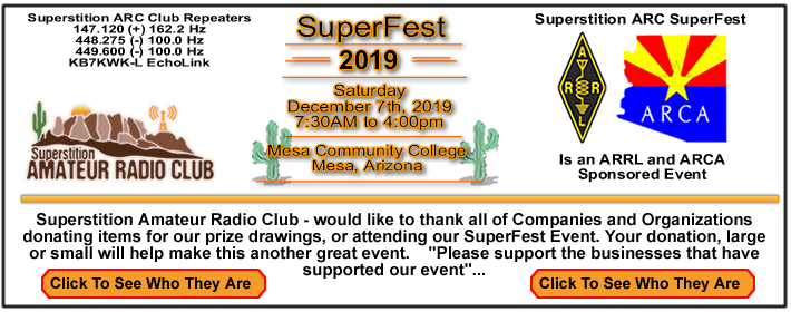 Superstition Amateur Radio Club - would like to thank all of Companies and Organizations donating items for our prize drawings, or attending our SuperFest Event. Your donation, large or small will help make this another great event. -Please support the businesses that have supported our event...