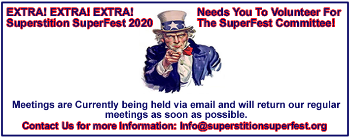 Superstition SuperFest Committee Needs you to volunteer for our Annual SuperFest Event. Meetings start at 6:00 pm to 6:45 pm just before our monthly club meetings.